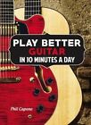 Play Better Guitar in 10 Minutes a Day by Phil Capone (Hardback, 2015)