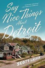 Say Nice Things About Detroit: A Novel, Lasser, Scott