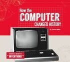 How the Computer Changed History by Therese Naber (Hardback, 2015)