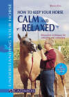 How to Keep Your Horse Calm and Relaxed: Techniques for Hacking, Schooling and Competing by Renate Ettl (Paperback, 2006)
