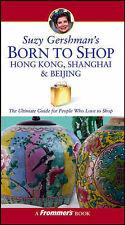 Suzy Gershman's Born to Shop Hong Kong, Shanghai & Beijing: The-ExLibrary