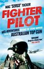 Fighter Pilot: Mis-Adventures Beyond the Sound Barrier with an Australian Top Gun by Mac 'Serge' Tucker (Paperback, 2014)