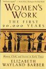 Women's Work : The First 20,000 Years Women, Cloth, and Society in Early Times by Elizabeth Wayland Barber (1995, Paperback)