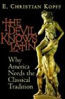 The Devil Knows Latin: Why America Needs the Classical Tradition by E.Christian Kopff (Hardback, 2001)