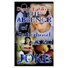 The Absence of Fatherhood Is No Joke Aikens Authorhouse Hardback 9781403359353