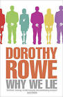 Why We Lie: The Source of Our Disasters by Dorothy Rowe (Paperback, 2011)