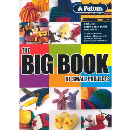 PATONS THE BIG BOOK OF SMALL PROJECTS PATTERN BOOK #2108