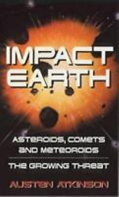 Impact Earth : Asteroids, Comets and Meteoroids: The Growing Threat
