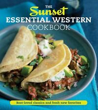 The Sunset Essential Western Cookbook : Fresh, Flavorful Recipes for Everyday Cooking by Sunset (2012, Paperback)