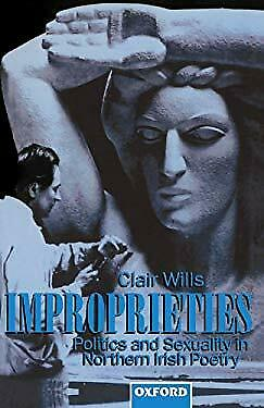 Improprieties : Politics and Sexuality in Northern Irish Poetry-ExLibrary