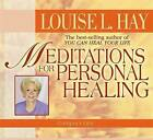 Meditations for Personal Healing by Louise L. Hay (CD-Audio, 2005)
