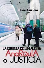 La Dispensa de Ilegales Es : Anarquia o Justicia by Hugo Aguilera (2013,...