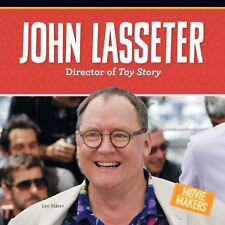 Movie Makers: John Lasseter : Director of Toy Story by Lee Slater (2016)