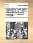 Considerations on the Present Mode of Quartering Soldiers, in the Suburbs of Edinburgh, Particularly in the Burgh of Canongate by Multiple Contributors (Paperback / softback, 2010)