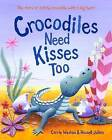 Crocodiles Need Kisses Too by Carrie Weston (Paperback, 2010)