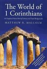 The World of 1 Corinthians by Matthew R Malcolm Book Paperback Softback