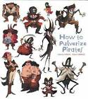 How to Pulverize Pirates by Catherine Leblanc, Roland Garrigue (Hardback, 2013)