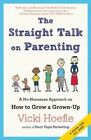 The Straight Talk on Parenting: A No-Nonsense Approach on How to Grow a Grown-Up by Vicki Hoefle (Paperback, 2015)