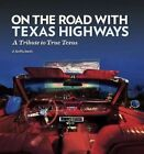 On the Road with Texas Highways: A Tribute to True Texas by Griffis J. Smith (Paperback, 2014)