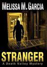 Stranger a Death Valley Mystery by Melissa M Garcia 9781450236911