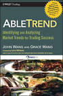 AbleTrend: Identifying and Analyzing Market Trends for Trading Success by John Wang, Grace Wang (Hardback, 2010)