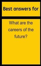 Best Answers for What Are the Careers of the Future? by Barbara Boone (2015,...