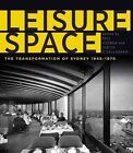 Leisure Space: The Transformation of Sydney, 1945-1970 by UNSW Press (Paperback, 2014)