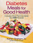 Diabetes Meals for Good Health: Includes Complete Meal Plans and 100 Recipes by Karen Graham (Paperback, 2009)