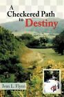 a Checkered Path to Destiny Ivan L. Flynn Authorhouse Paperback 9781468536461