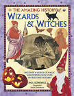 The Amazing History of Wizards & Witches: Discover a World of Magic and Mystery, with Over 340 Exciting Pictures by Paul Dowswell, Susan Greenwood (Hardback, 2016)