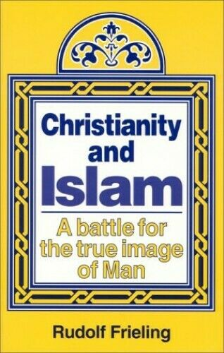 Christianity and Islam: A Battle for the True I... by Frieling, Rudolf Paperback