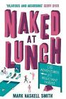 Naked At Lunch: The Adventures of a Reluctant Nudist by Mark Haskell Smith (Paperback, 2015)