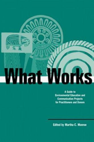 What Works : A Guide to Environmental Education and Communication Projects...