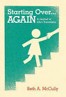 Starting Over...AGAIN: A Journal of Life's Transitions by Beth A. McCully (Hardback, 2011)
