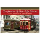 The Streetcar Guide to New Orleans by Louis Costa, Earl, Jr. Hampton, Andre Neff and Peter Raarup (2013, Paperback)