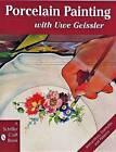 Porcelain Painting with Uwe Geissler by Uwe Geissler (Paperback, 1998)