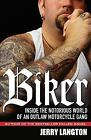 Biker : Inside the Notorious World of an Outlaw Motorcycle Gang by Jerry Langton (2009, Paperback)