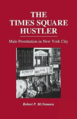 The Times Square Hustler: Male Prostitution in , McNamara, Robert,,