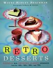 Retro Desserts : Totally Hip, Updated Classic Desserts from the '40s, '50s, '60s, and '70s by Wayne Brachman (2000, Hardcover)