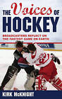 The Voices of Hockey: Broadcasters Reflect on the Fastest Game on Earth by Kirk McKnight (Hardback, 2016)