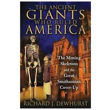 The Ancient Giants Who Ruled America : The Missing Skeletons and the Great Smithsonian Cover-Up by Richard J. Dewhurst (2013, Paperback)