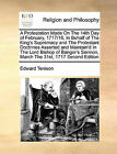 A Protestation Made on the 14th Day of February, 1717/18, in Behalf of the King's Supremacy and the Protestant Doctrines Asserted and Maintain'd in the Lord Bishop of Bangor's Sermon, March the 31st, 1717 Second Edition by Edward Tenison (Paperback / softback, 2010)