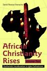 African Christianity Rises Volume Two Eucharistic Inculturation in Igbo Catholi