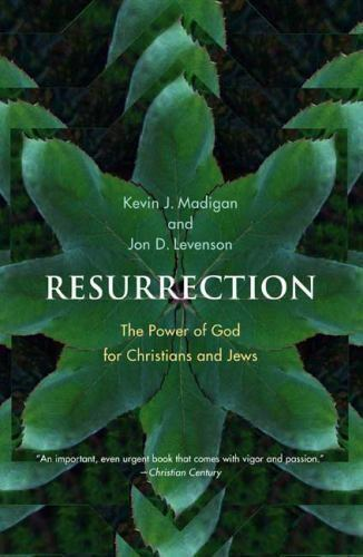 Resurrection: The Power of God for Christians and Jews by Kevin J. Madigan, Jon