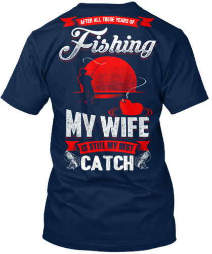 After All These Years Of Standard Unisex T-shirt My Wife Is Best Catch!