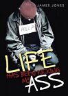 Life Has Been Kicking My Ass by James Jones (Paperback / softback, 2015)