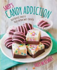 Sally's Candy Addiction: Tasty Truffles, Fudges & Treats for Your Sweet-Tooth Fi