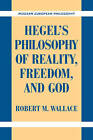 Hegel's Philosophy of Reality, Freedom, and God by Robert M. Wallace (Paperback, 2011)