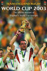 Team England Rugby: World Cup 2003 - The Official Account of England's World Cup Triumph by Team England Rugby (Hardback, 2003)