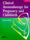 Clinical Aromatherapy for Pregnancy and Childbirth by Denise Tiran (Paperback, 2000)